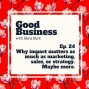 Artwork for Why impact matters as much as marketing, sales, or strategy. | GB 24
