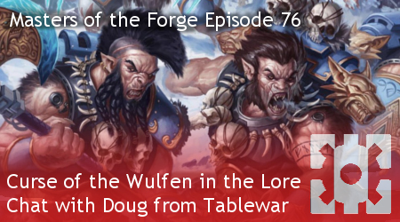 Masters of the Forge Episode 076 – Curse of the Wulfen on Your Tabletop and a Chat with Doug from Tablewar