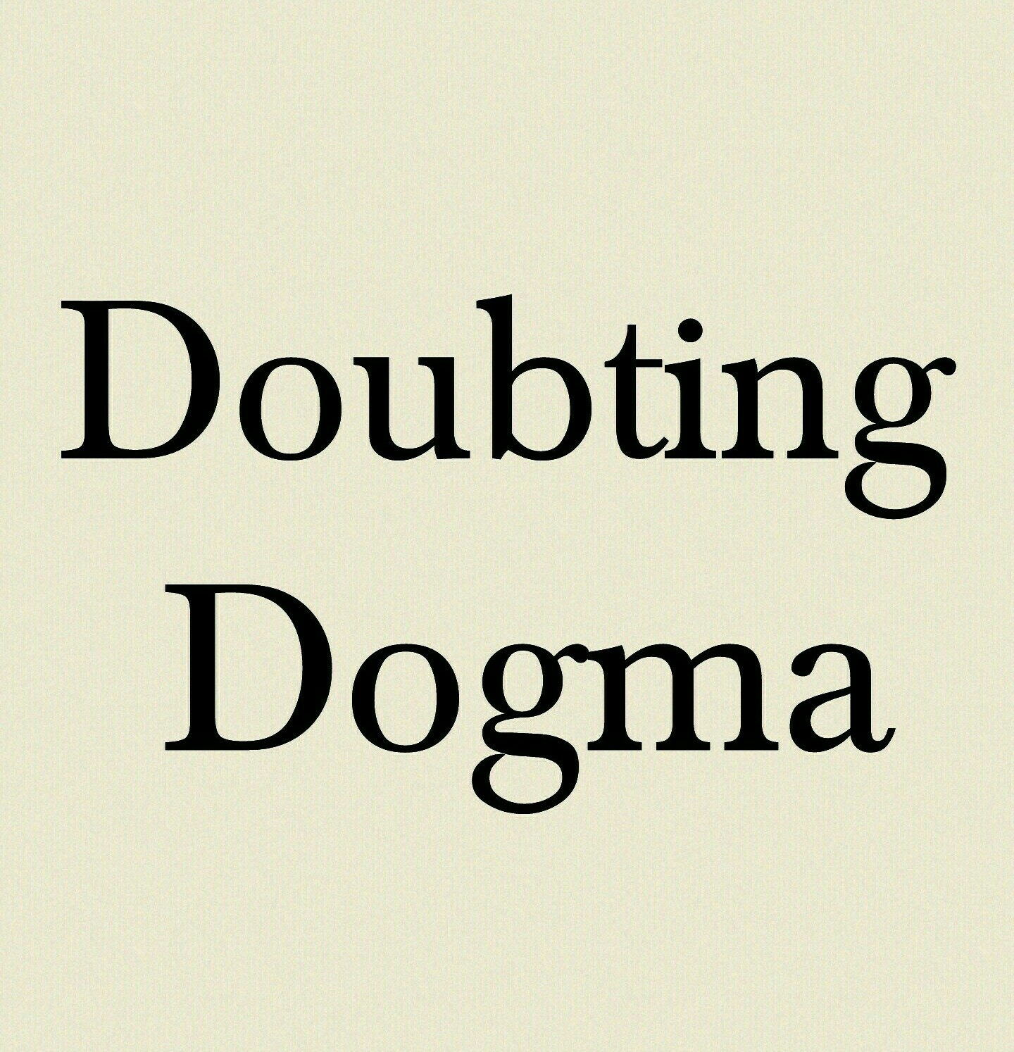 Artwork for Doubting Dogma #3 - DIscussing Faith, or Lackthereof, and Rationalizing, Part 2