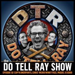 The Do Tell Ray Show: The Do Tell Ray Show E-58 Capn