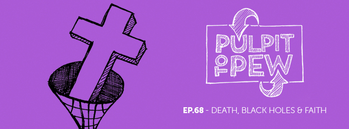 Pulpit To Pew | Podcast | ep68 | Stephen Hawking | Black Holes | Faith | Episcopal