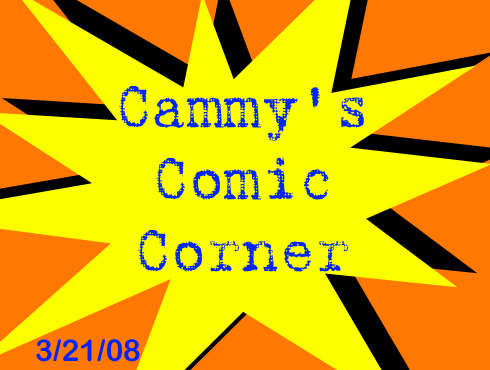 Cammy's Comic Corner - Episode 21 (3/21/08)