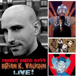 Fanboy Radio #299 - Brian K Vaughan LIVE