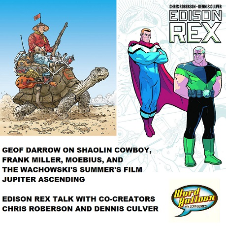 Word Balloon Podcast Geof Darrow's Shaolin Cowboy & Chris Roberson & Dennis Culver's Edison Rex