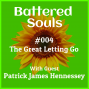 Artwork for Battered Souls #004 - The Great Letting Go with Patrick James Hennesey