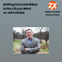 Artwork for Shifting from Unfulfilled to the Life you Want w/ John Hinkle| Zero Xcuses Podcast | Results | Investing | Discipline | Focus |