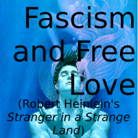 Fascism and Free Love (Robert Heinlein's Stranger in a Strange Land)