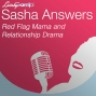 Artwork for Sasha Answers Podcast: Red Flag Mama and Relationship Drama