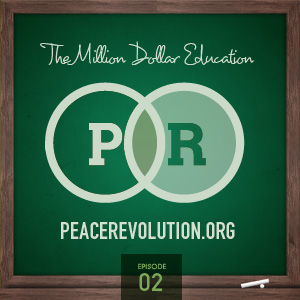 Peace Revolution episode 002: The Million Dollar Education