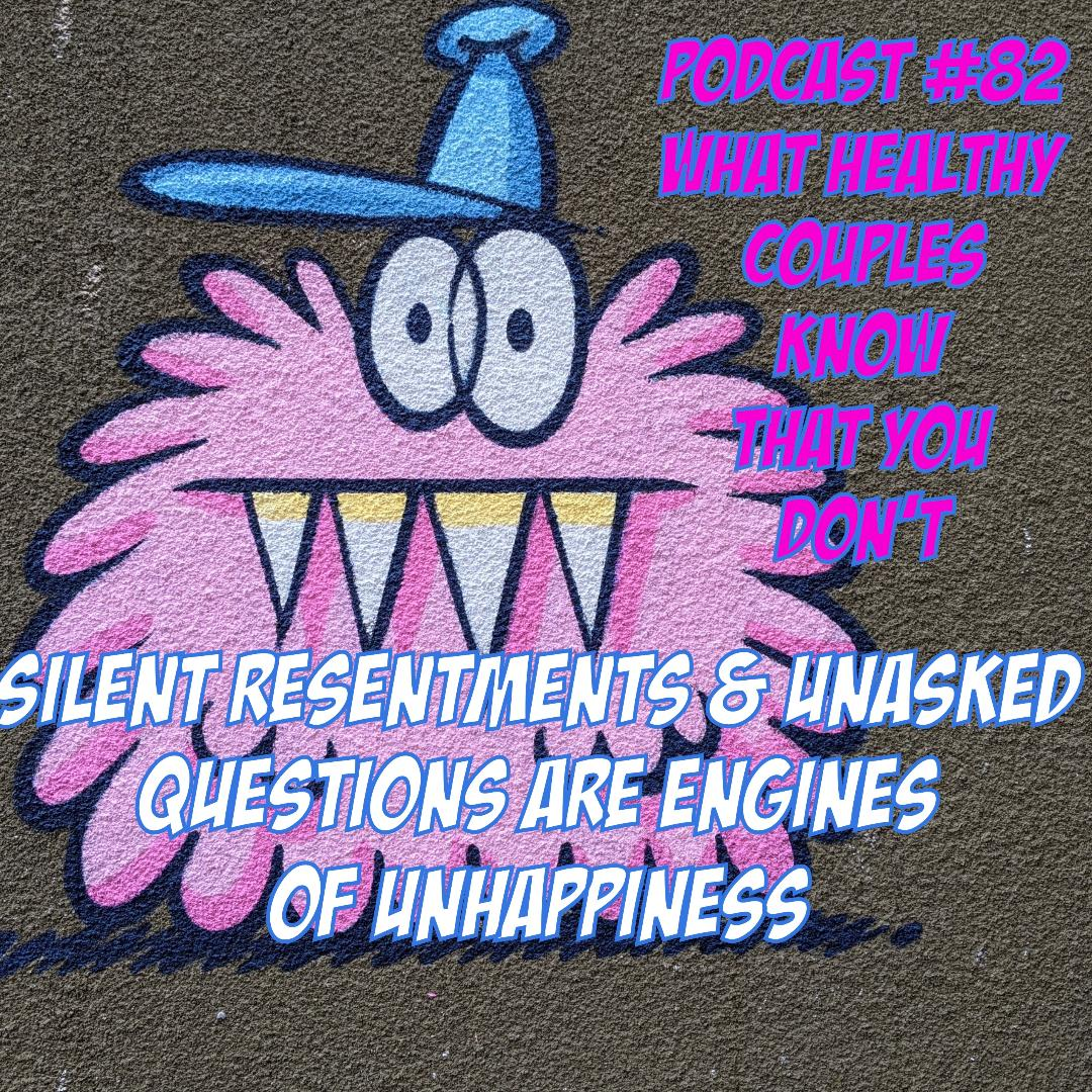 What Healthy Couples Know That You Don't - Silent Resentments & Unasked Questions Are Engines of Unhappiness