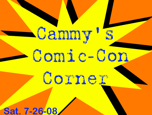 Cammy's Comic-Con Corner - Saturday (7/26/08)