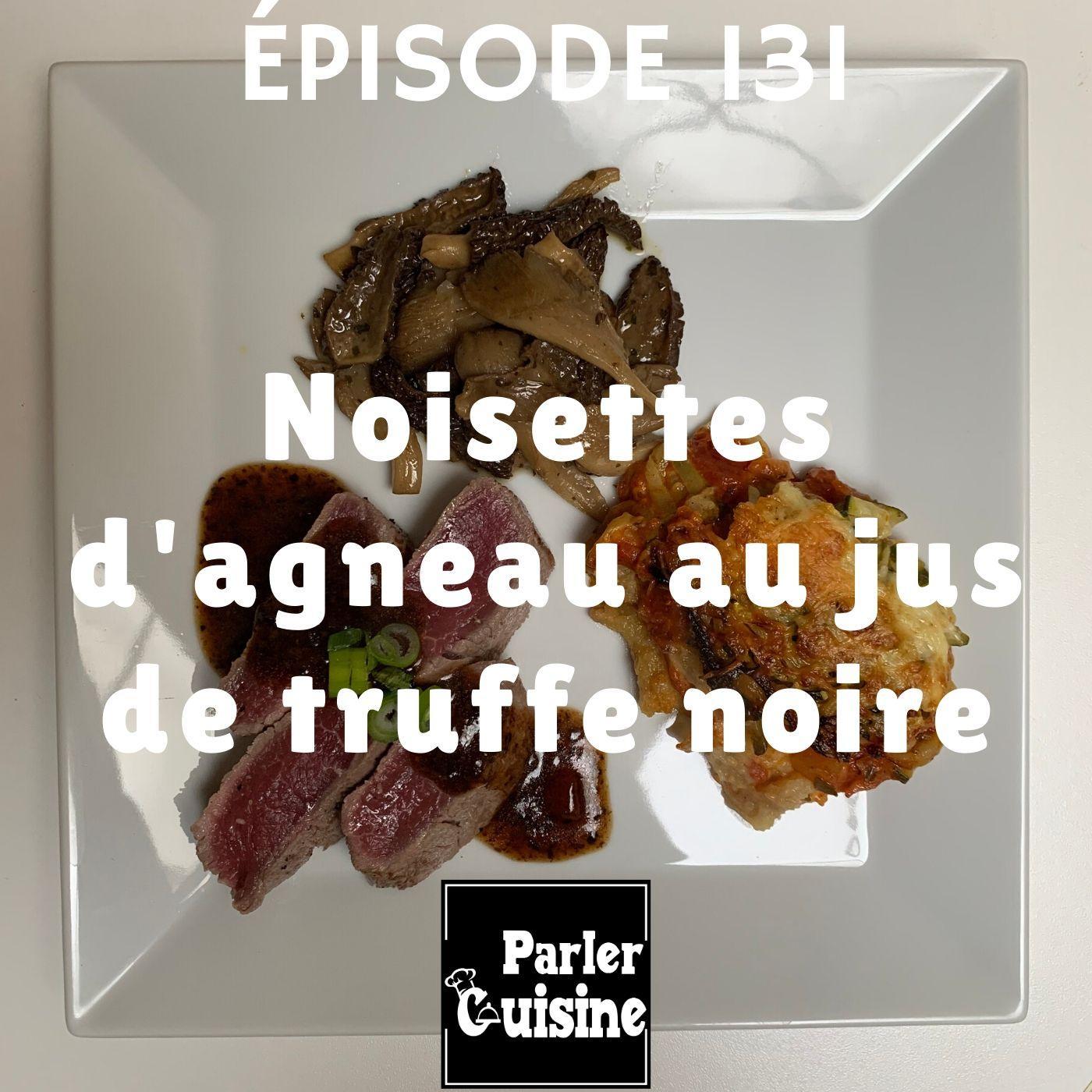 Épisode 131 : Noisettes d'agneau au jus de truffe noire
