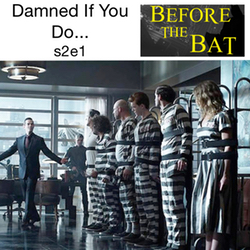 s2e1 Damned If You Do... - Before the Bat: The Gotham Podcast