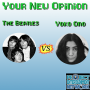 Artwork for Your New Opinion - Ep. 153: Yoko Ono vs The Beatles