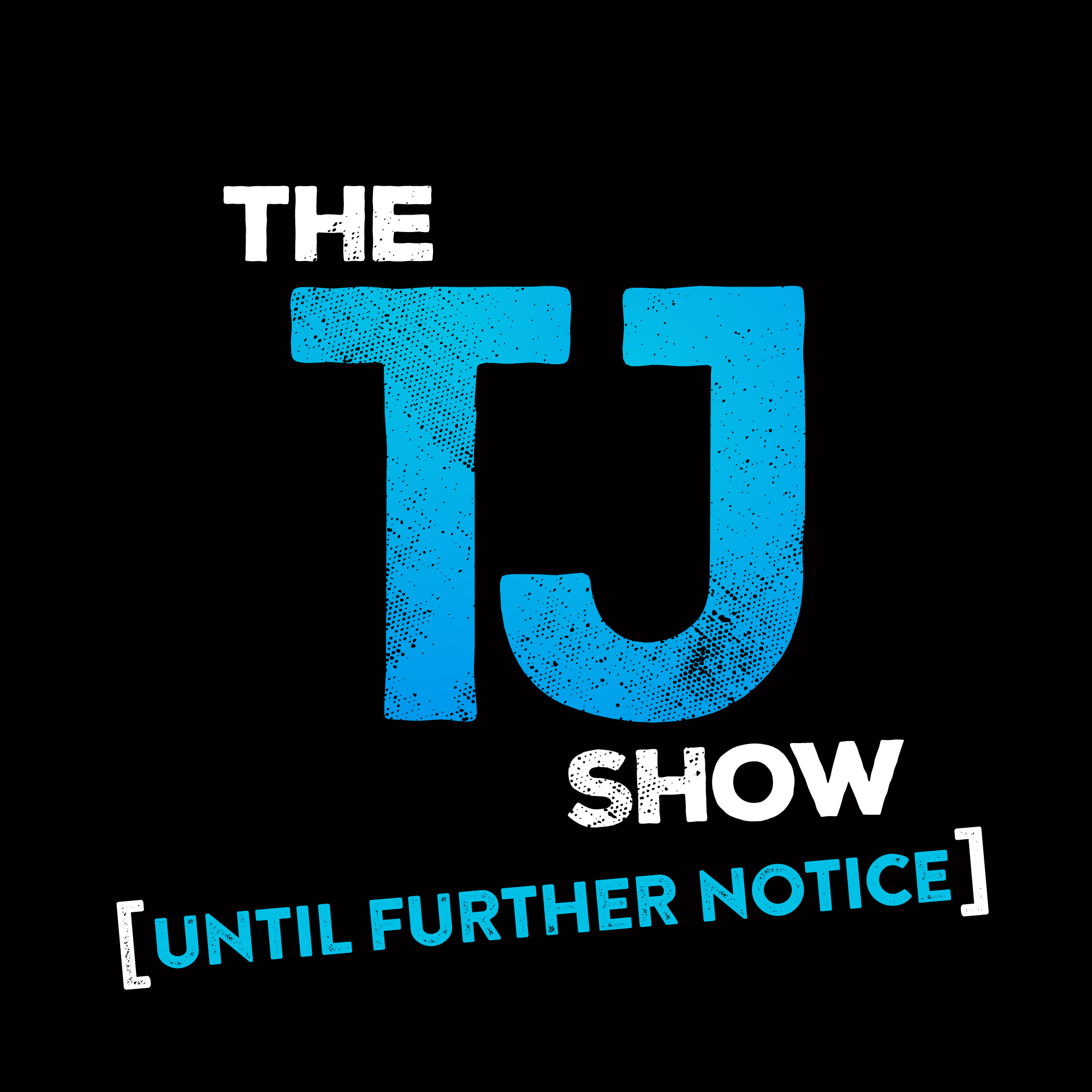 The TJ Show: Until Further Notice show art