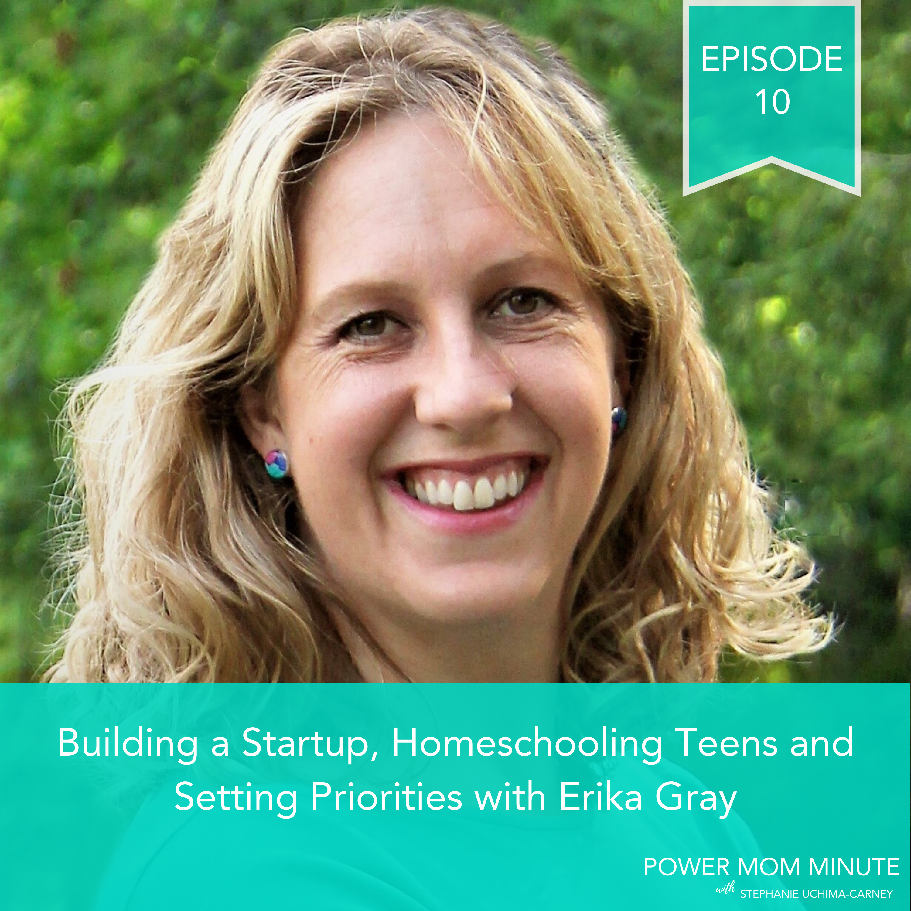 10. Building a Startup, Homeschooling Teens and Setting Priorities with Erika Gray show art
