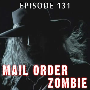 Mail Order Zombie: Episode 131