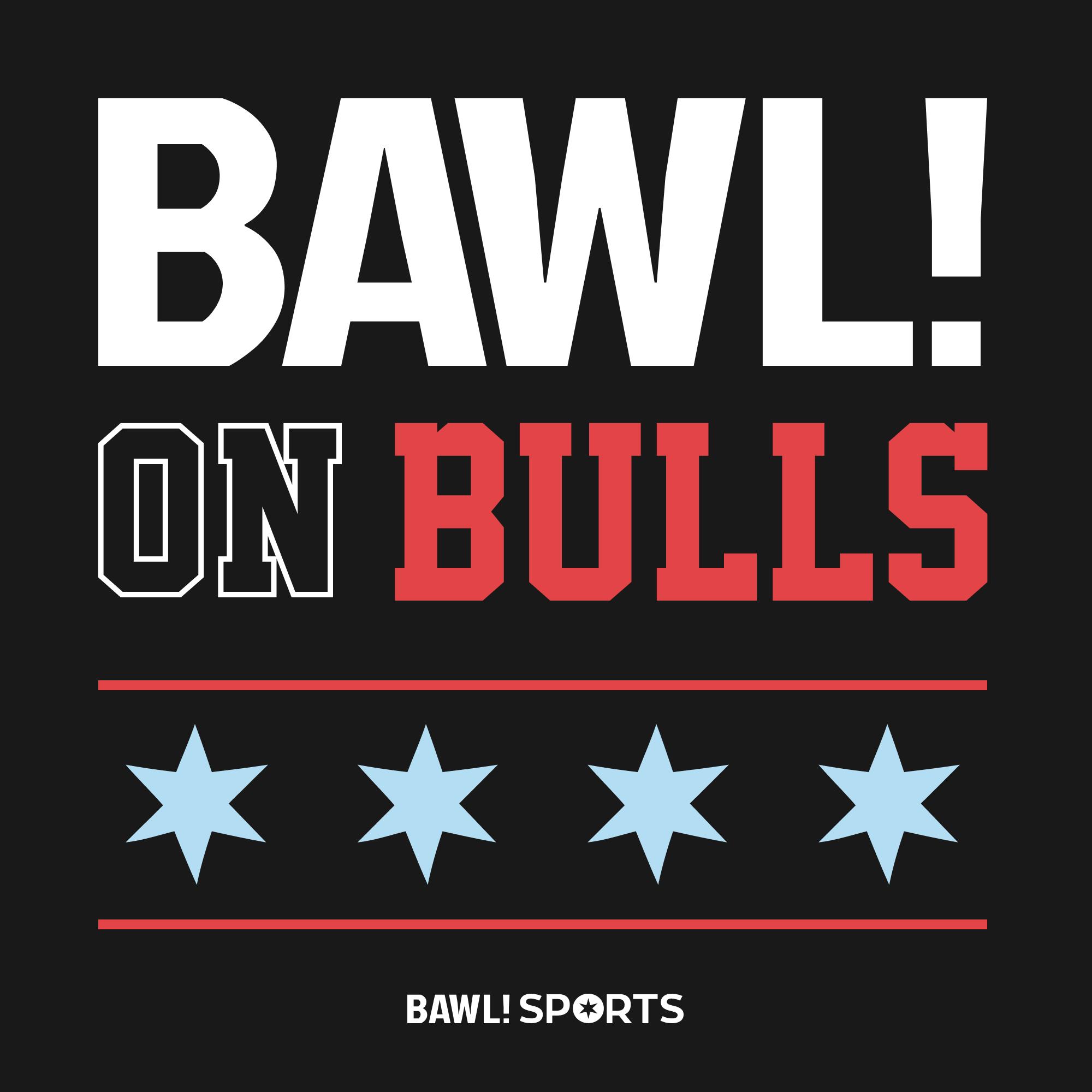 BAWL! on Bulls Podcast