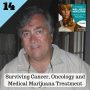 Artwork for 14: Surviving Cancer, Oncology and Medical Marijuana Treatment