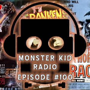 Monster Kid Radio #100 - Counting Down Monster Kid Radio's Top 10 Movie Monsters