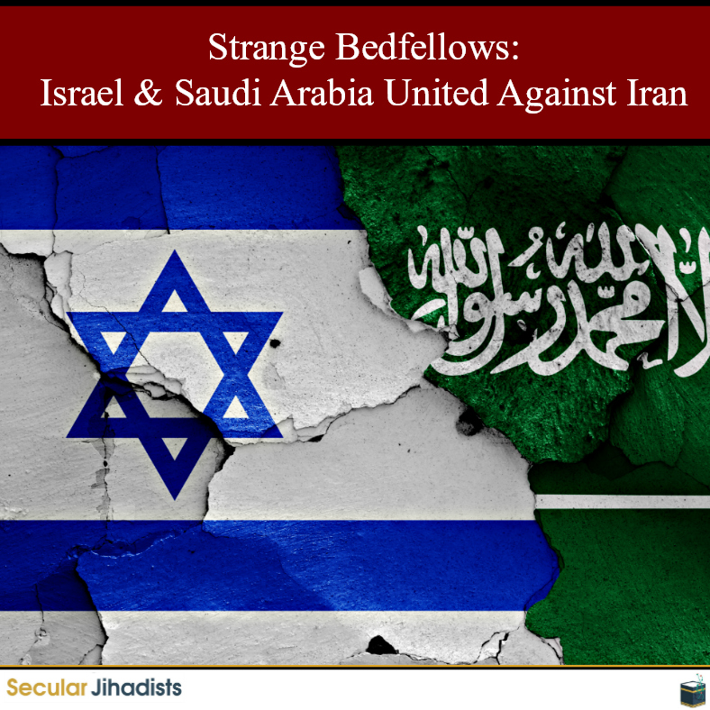 Israel and Saudi Arabia Against Iran