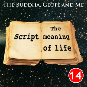A Buddhist Podcast - The Buddha, Geoff and Me - Chapter 14
