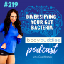 Artwork for 219: Diversifying Your Gut Bacteria | Nutrition and Weight Loss