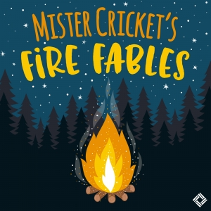 Mister Cricket's Fire Fables
