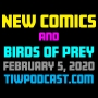Artwork for New Comics and Birds of Prey - February 5, 2020