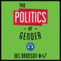 Artwork for 47: The Politics of Gender - Bec Brideson