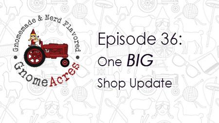 One BIG Shop Update (Episode 36)
