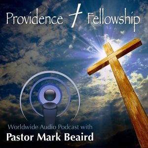 Providence Fellowship Worldwide Audio Podcast
