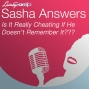 Artwork for Sasha Answers: Is It Really Cheating If He Doesn't Remember It???