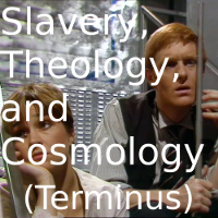 Slavery, Theology, and Cosmology (Terminus)