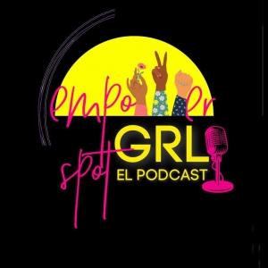 Empower GRL Spot el Podcast