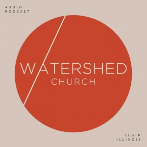 Watershed Church Audio Podcast