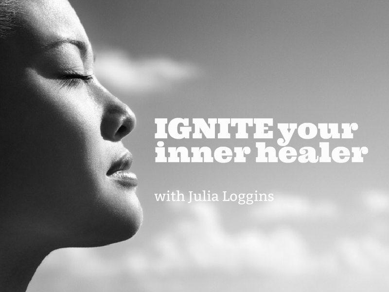 """IGNITE Your Inner Healer"" with Julia Loggins"