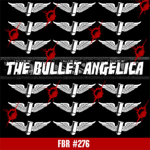 Fanboy Radio #276 - The Bullet Angelica Show