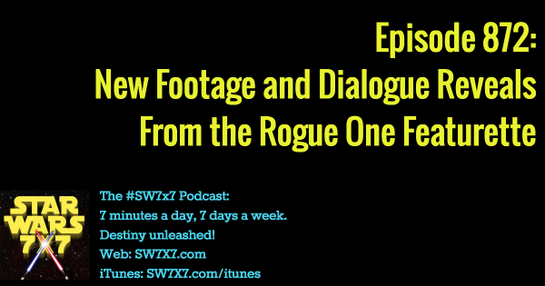 872: New Footage and Dialogue From the Rogue One Featurette