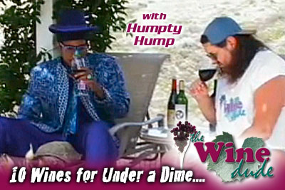 Humpty Hump & The Wine Dude-10 Wines for Under a Dime (Video)