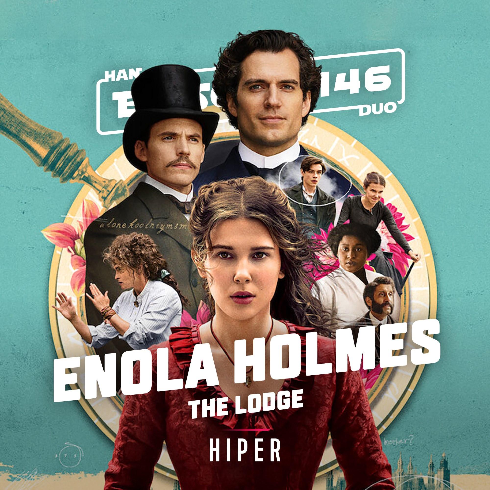 Han Duo #146: Enola Holmes, The Lodge
