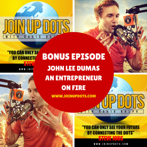 John Lee Dumas: How The Host Of Entrepreneur On Fire Joined Up His Dots (Bonus Episode)