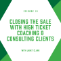 Artwork for EP10: Closing the Sale with High-Ticket Coaching & Consulting Clients