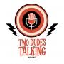 Artwork for Two Dudes Talking - Episode 31