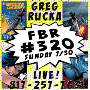 Fanboy Radio #320 - Greg Rucka LIVE