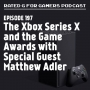 Artwork for Episode 197 - The Xbox Series X and the Game Awards with Special Guest Matthew Adler