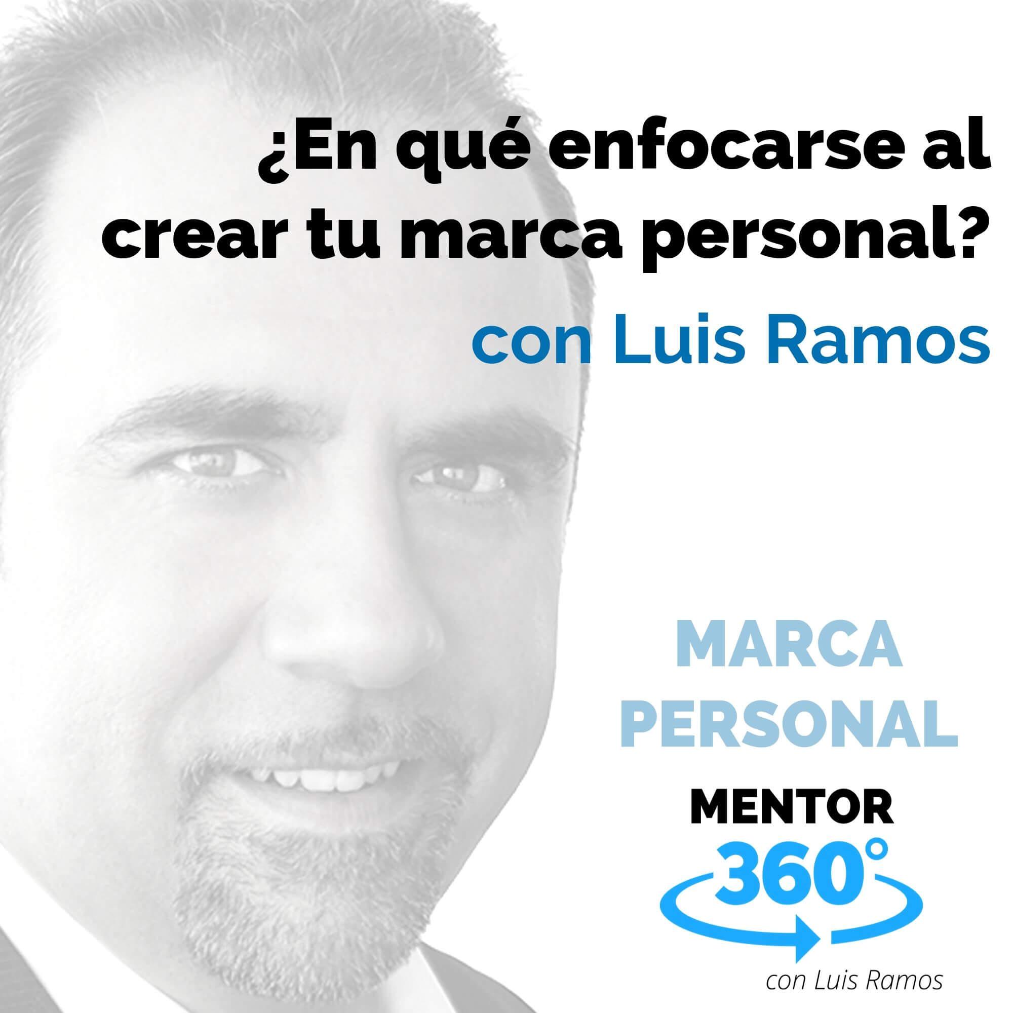¿En qué enfocarse primero al crear tu marca personal?, con Luis Ramos - MARCA PERSONAL