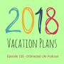 Artwork for 135 - 2018 Vacation Plans