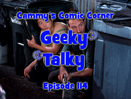 Cammy's Comic Corner - Geeky Talky - Episode 114