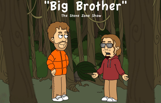 """Big Brother"" The Stone Zone Show"